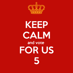 Poster: KEEP CALM and vote  FOR US 5