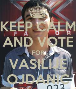 Poster: KEEP CALM AND VOTE FOR VASILIJE OJDANIC