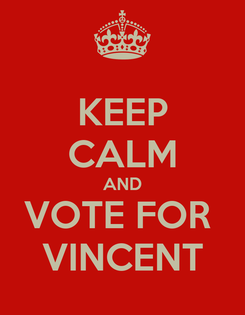 Poster: KEEP CALM AND VOTE FOR  VINCENT