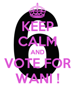 Poster: KEEP CALM AND VOTE FOR WANI !