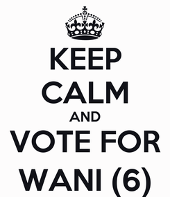 Poster: KEEP CALM AND VOTE FOR WANI (6)