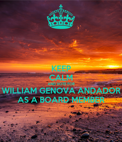 Poster: KEEP CALM AND VOTE FOR WILLIAM GENOVA ANDADOR AS A BOARD MEMBER