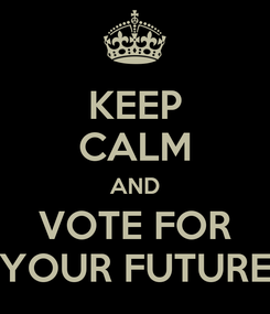 Poster: KEEP CALM AND VOTE FOR YOUR FUTURE