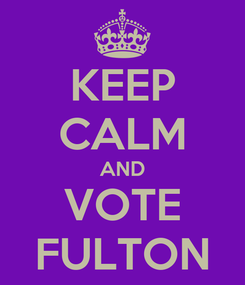 Poster: KEEP CALM AND VOTE FULTON