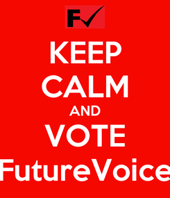 Poster: KEEP CALM AND VOTE FutureVoice
