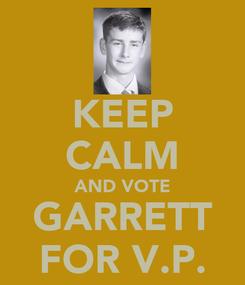 Poster: KEEP CALM AND VOTE GARRETT FOR V.P.