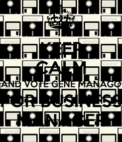 Poster: KEEP CALM AND VOTE GENE MAÑAGO FOR BUSINESS MANAGER