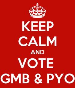 Poster: KEEP CALM AND VOTE  GMB & PYO