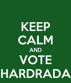 Poster: KEEP CALM AND VOTE HARDRADA