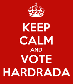 Poster: KEEP CALM AND VOTE HARDRADA