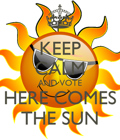 Poster: KEEP CALM AND VOTE HERE COMES THE SUN