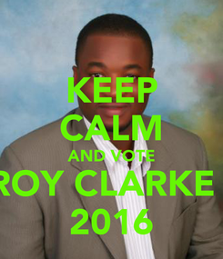 Poster: KEEP CALM AND VOTE HEROY CLARKE JLP 2016