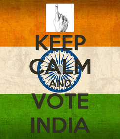 Poster: KEEP CALM AND VOTE INDIA