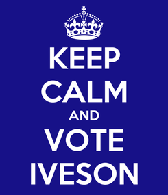 Poster: KEEP CALM AND VOTE IVESON