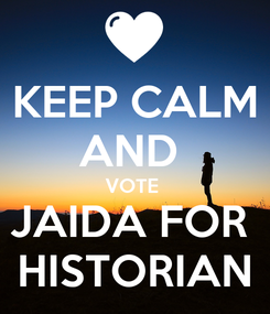 Poster: KEEP CALM AND  VOTE  JAIDA FOR  HISTORIAN