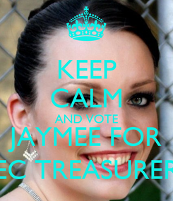 Poster: KEEP CALM AND VOTE JAYMEE FOR EC TREASURER