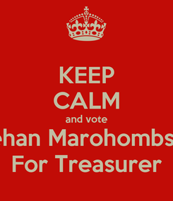 Poster: KEEP CALM and vote Jehan Marohombsar For Treasurer