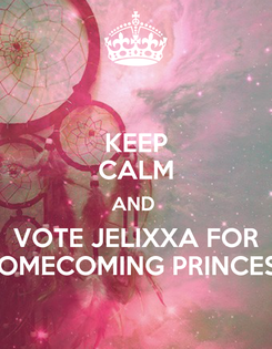 Poster: KEEP CALM AND  VOTE JELIXXA FOR HOMECOMING PRINCESS
