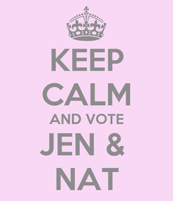 Poster: KEEP CALM AND VOTE JEN &  NAT