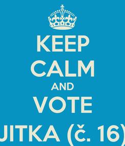 Poster: KEEP CALM AND VOTE JITKA (č. 16)