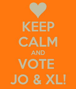 Poster: KEEP CALM AND VOTE  JO & XL!