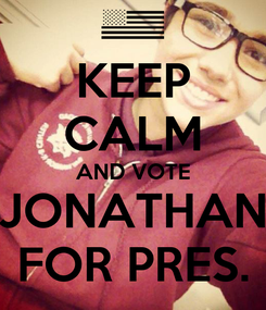 Poster: KEEP CALM AND VOTE JONATHAN FOR PRES.