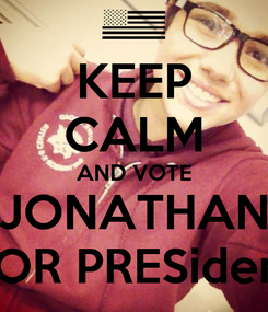 Poster: KEEP CALM AND VOTE JONATHAN FOR PRESident