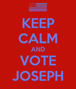 Poster: KEEP CALM AND VOTE JOSEPH