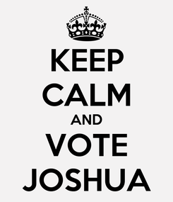 Poster: KEEP CALM AND VOTE JOSHUA