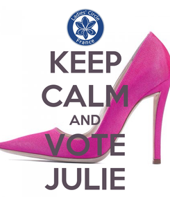 Poster: KEEP CALM AND VOTE JULIE