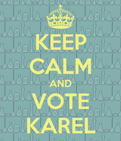 Poster: KEEP CALM AND VOTE KAREL