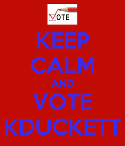 Poster: KEEP CALM AND VOTE KDUCKETT
