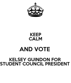 Poster: KEEP CALM AND VOTE  KELSEY GUINDON FOR  STUDENT COUNCIL PRESIDENT