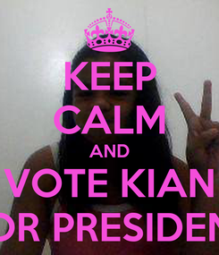 Poster: KEEP CALM AND VOTE KIAN FOR PRESIDENT