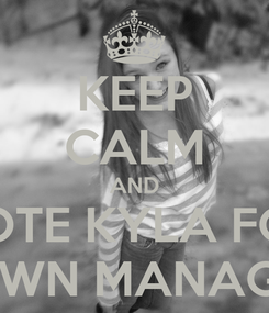 Poster: KEEP CALM AND VOTE KYLA FOR TOWN MANAGER