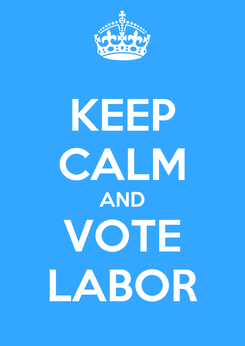 Poster: KEEP CALM AND VOTE LABOR