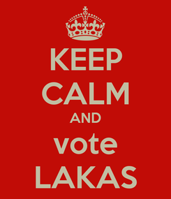 Poster: KEEP CALM AND vote LAKAS