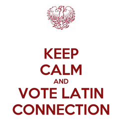 Poster: KEEP CALM AND VOTE LATIN CONNECTION