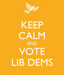 Poster: KEEP CALM AND VOTE LIB DEMS