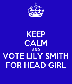 Poster: KEEP CALM AND VOTE LILY SMITH FOR HEAD GIRL