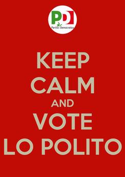 Poster: KEEP CALM AND VOTE LO POLITO