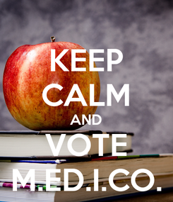 Poster: KEEP CALM AND VOTE M.ED.I.CO.