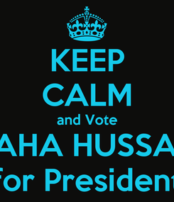 Poster: KEEP CALM and Vote MAHA HUSSAIN for President