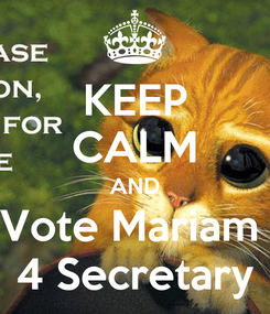 Poster: KEEP CALM AND Vote Mariam  4 Secretary