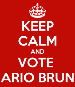 Poster: KEEP CALM AND VOTE  MARIO BRUNO