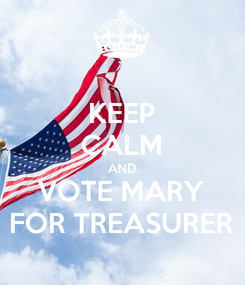 Poster: KEEP CALM AND VOTE MARY FOR TREASURER