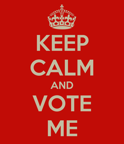 Poster: KEEP CALM AND VOTE ME
