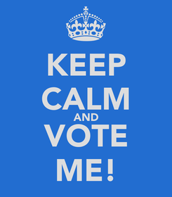 Poster: KEEP CALM AND VOTE ME!