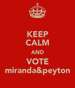 Poster: KEEP CALM AND VOTE miranda&peyton