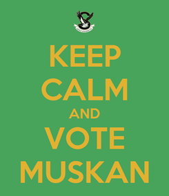 Poster: KEEP CALM AND VOTE MUSKAN